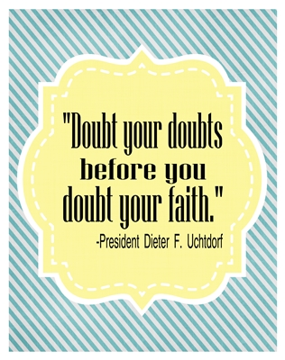Doubt your doubts Uchtdorf 8x10 sm