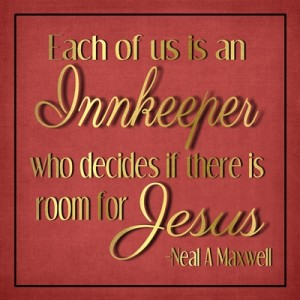 Each of us is an innkeeper who decides if there is room for Jesus quote