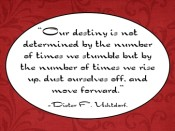 Our destiny is not determined…Dieter F. Uchtdorf