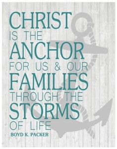 Christ is the anchor ….. – Elder Boyd K. Packer