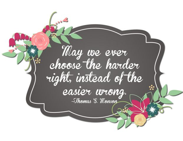 May we ever choose the harder right, instead of the easier wrong
