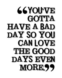You've gotta have a bad…Quote
