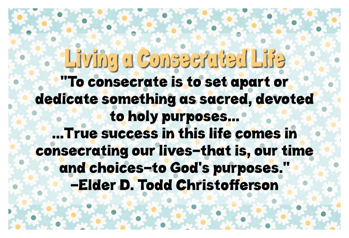 "08 August 2017 Visiting Teaching Handout ""Living a Consecrated Life"""